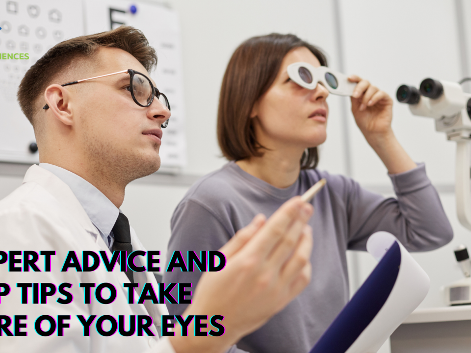 Expert Advice And Top Tips To Take Care Of Your Eyes