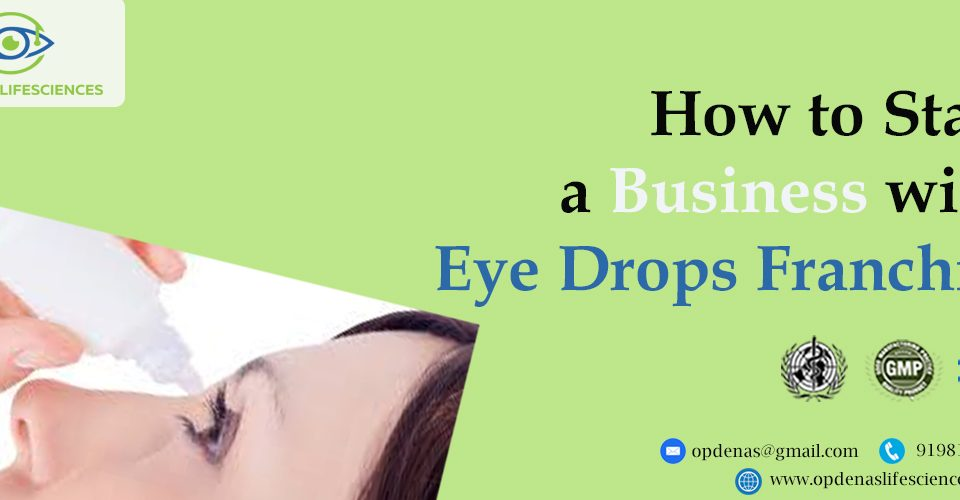 How to Start a Business with Eye Drops Franchise